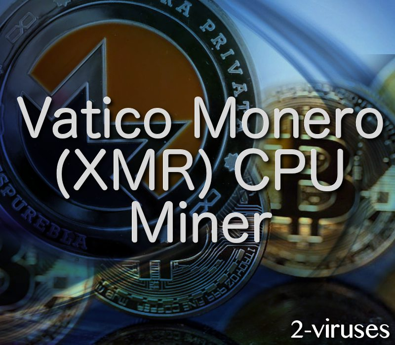 Vatico monero miner virus how to remove 2 viruses we have seen this happening before as bitcoinminer virus was infecting computers and vatico monero is really similar only this time it is mining monero ccuart Images